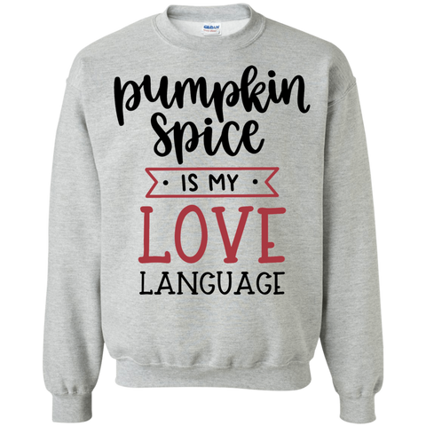Pumpkin Spice is my love language  Sweatshirt