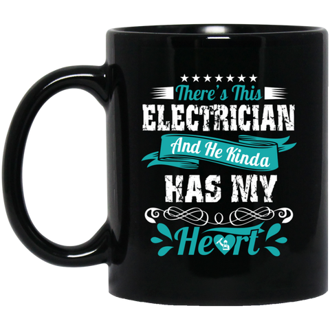 There's this electrician and he kinda has my heart  11 oz. Black Mug