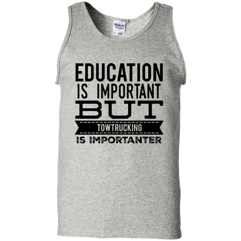Education is important but towtrucking is importanter  Tank Top