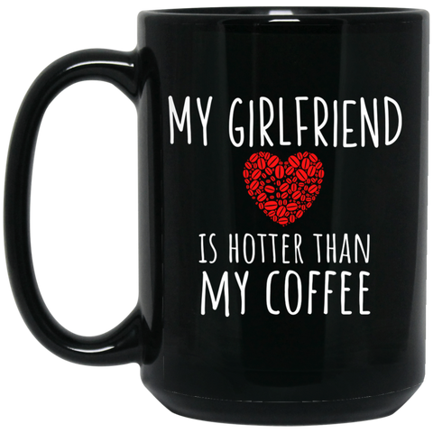 My girlfriend is hotter than my coffee 15 oz. Black Mug
