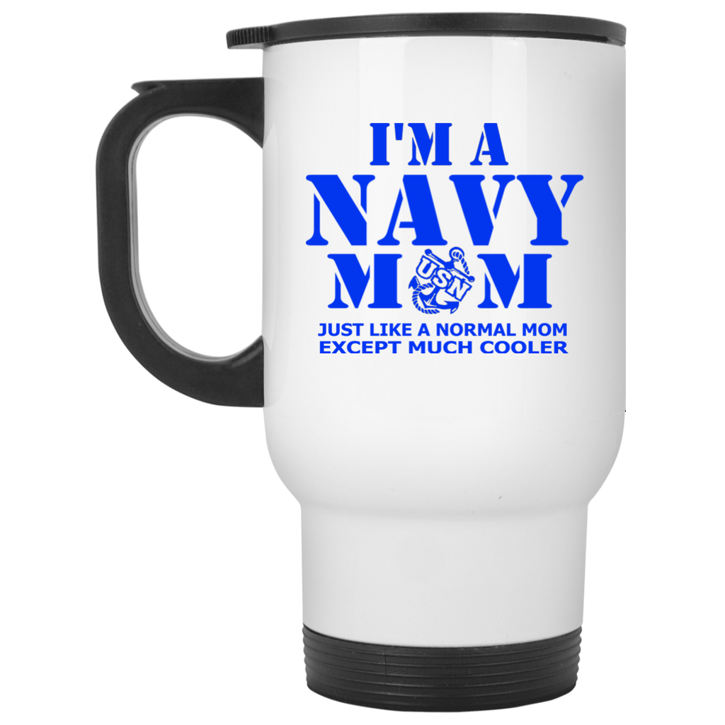 I'm a  Navy Mom Just Like a Normal Mom Except much cooler Travel  Mug