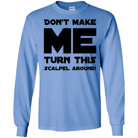 Don't Make me Turn this Scalpel around Tshirt