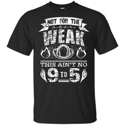 Not for the weak Firefighter  T-Shirt