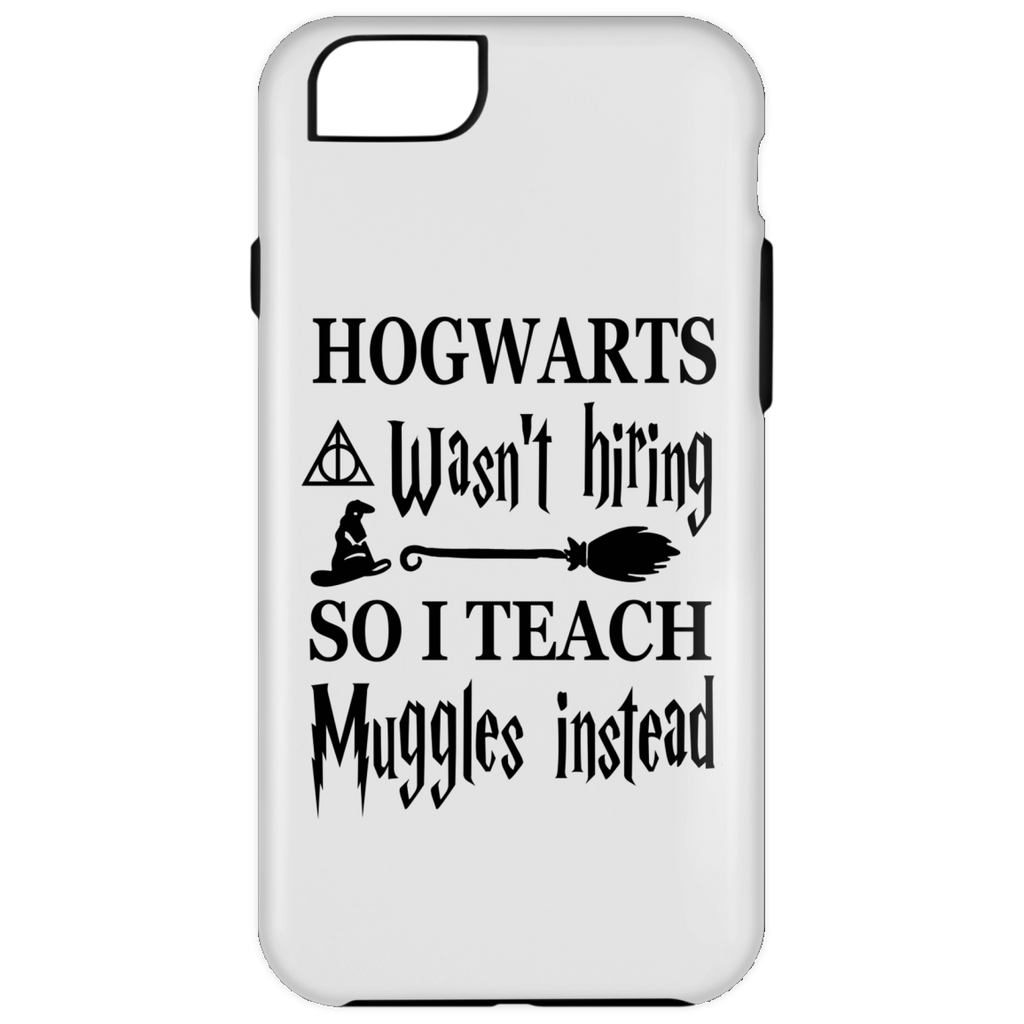 Hogwarts wasn't hiring so I Teach muggles instead  Iphone  6 Plus Tough Case