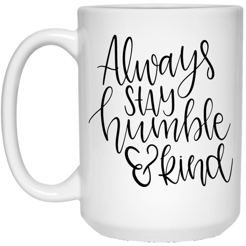 Always stay humble & kind 15 oz. White Mug