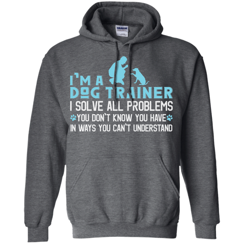 I'm a Dog Trainer I solve all problems  Hoodie 8 oz