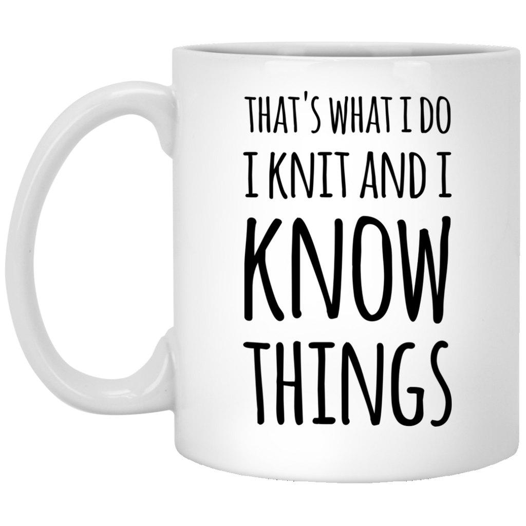 That's what i do i know i knit  and i know things   Mug
