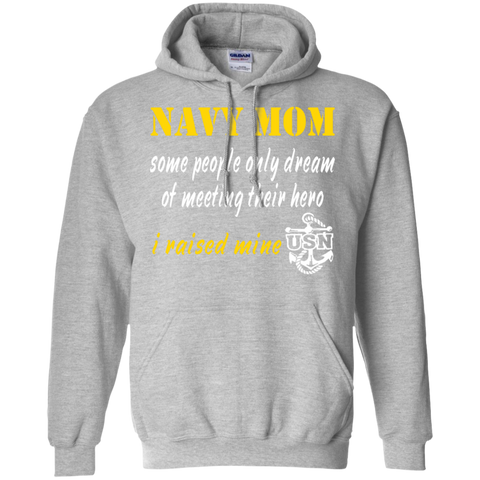 Navy Mom Some people only dream of meeting their hero i raised mine Hoodie 8 oz