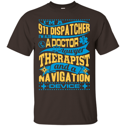 I am a 911 dispatcher a doctor  T-Shirt