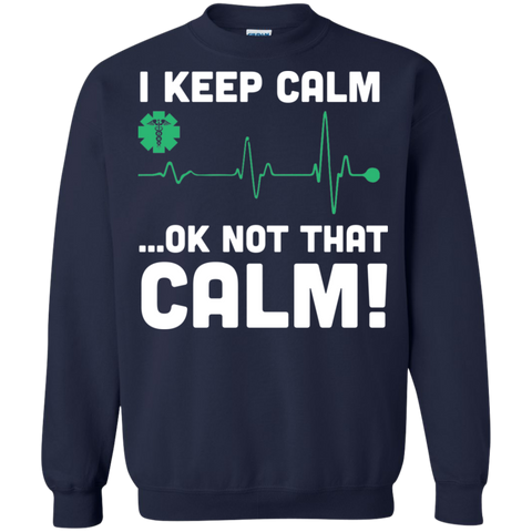 I keep calm .. Ok not that calm  Crewneck Pullover Sweatshirt  8 oz