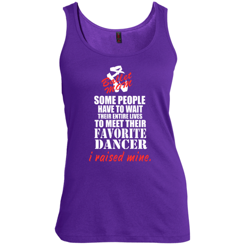 Some people have to wait their entire lives to meet their favorite dancer I raised mine Ballet Mom  Women's   Scoop Neck Tank Top