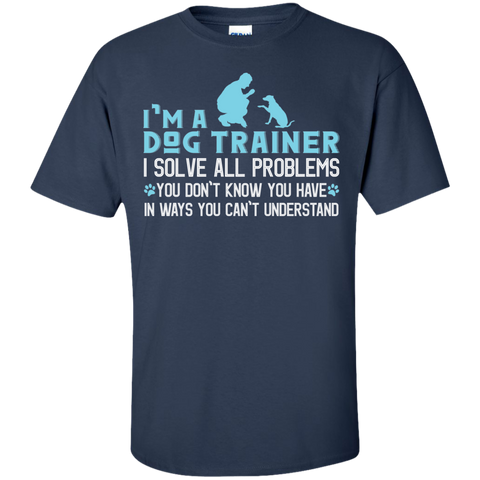 I'm a Dog Trainer I solve all problems  T-Shirt