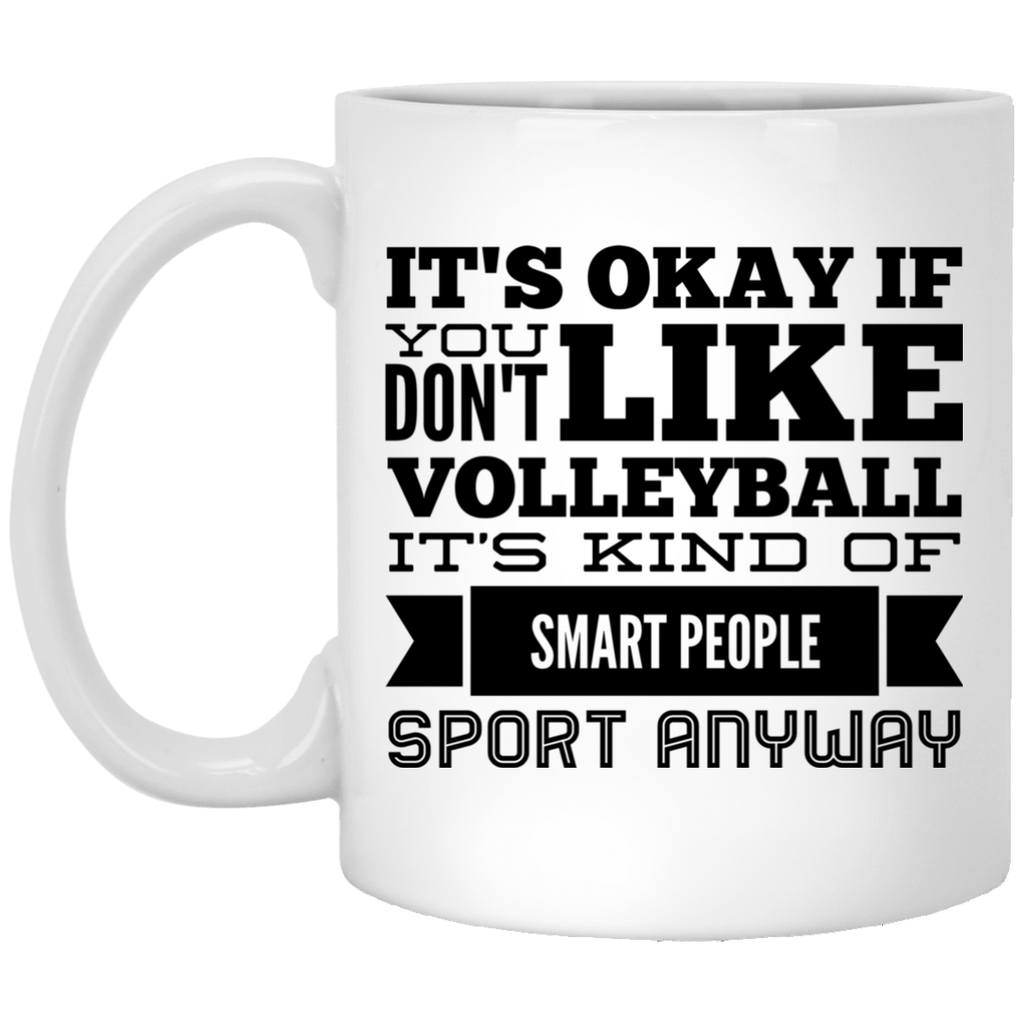 It's okay if you don't like volleyball it's kind of smart people sport anyway 11 oz. White Mug