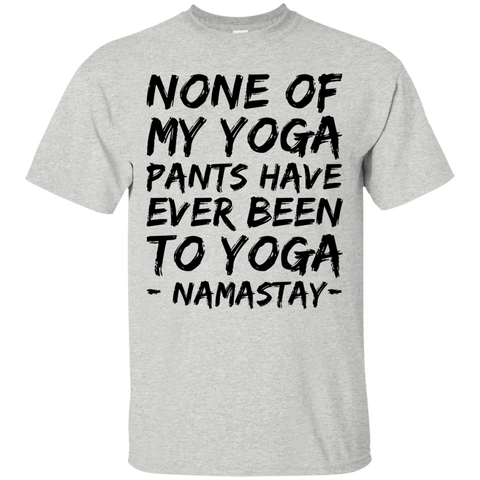 None of my yoga pants have ever been to yoga Namastay  T-Shirt