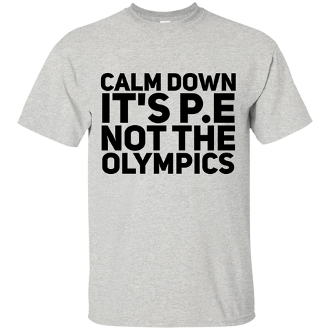 Calm Down It's P.E not the olympics  T-Shirt
