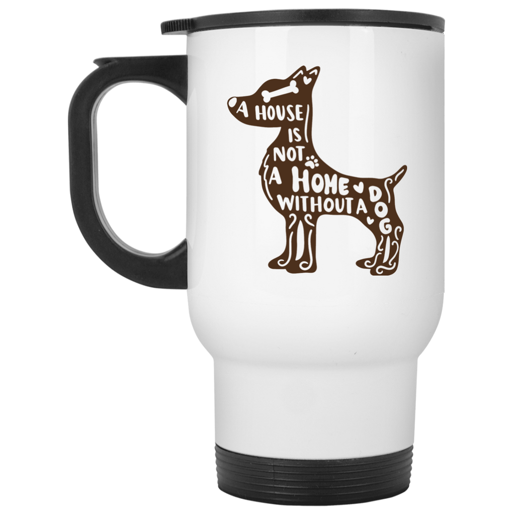 A HOUSE IS NOT A HOME WITHOUT A DOG	 White Travel Mug