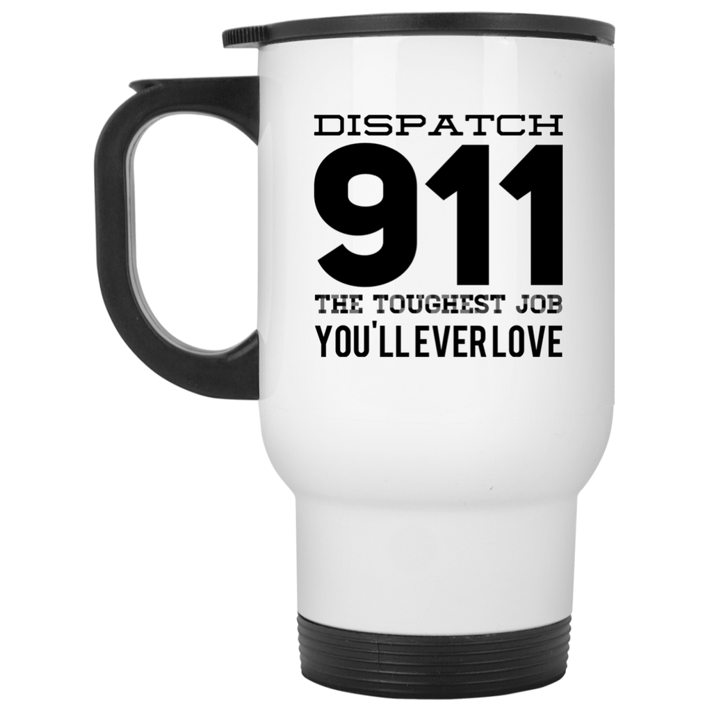 Dispatch 911 The Toughest Job You'll ever love White Travel Mug