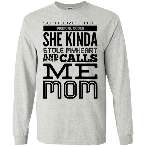 There's this Medical Coder she kinda stole my heart calls me Mom   LS Tshirt