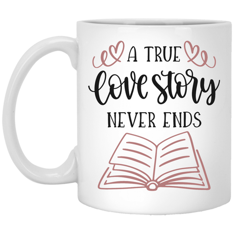 A true love story never ends 11 oz. White Mug
