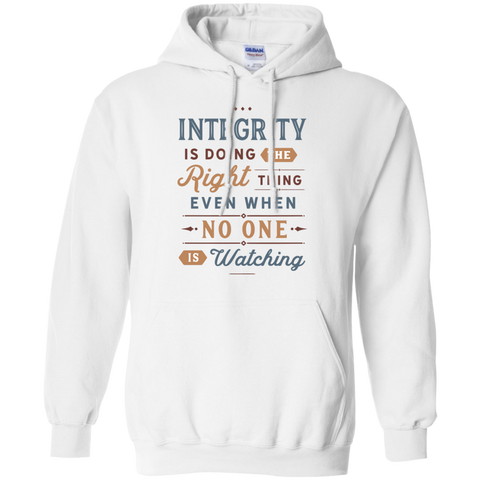 Intergrity is doing the right thing even when no one is watching   Pullover Hoodie 8 oz.