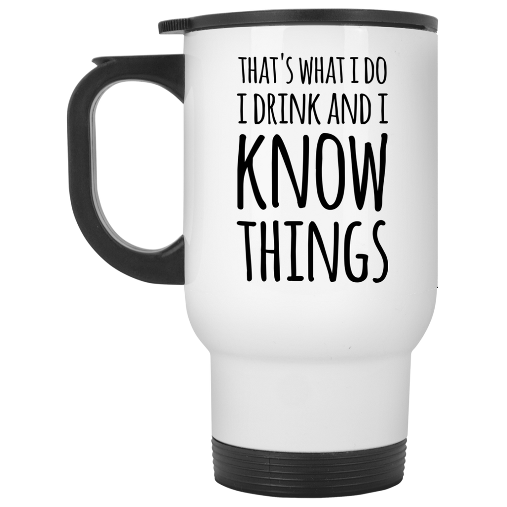 That's what i do I drink and i know things  Travel  Mug