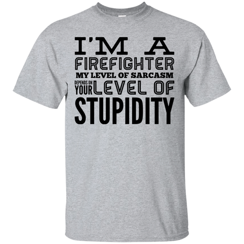 I'm a Firefighter  My level of sarcasm depends on your level of stupidity  Tshirt