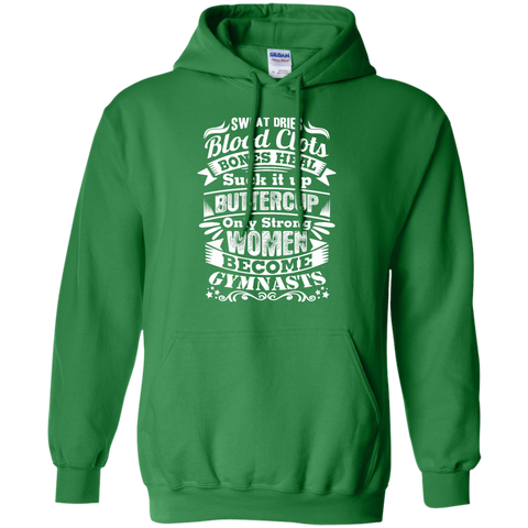 Sweat Dries Blood Clots Bones heal only Strong women become Gymnasts Hoodie 8 oz