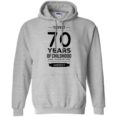 The First 70   Years of childhood are always the hardest   Hoodie