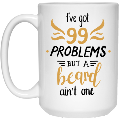 I've got 99 problems but a Beard ain't one  15 oz. White Mug