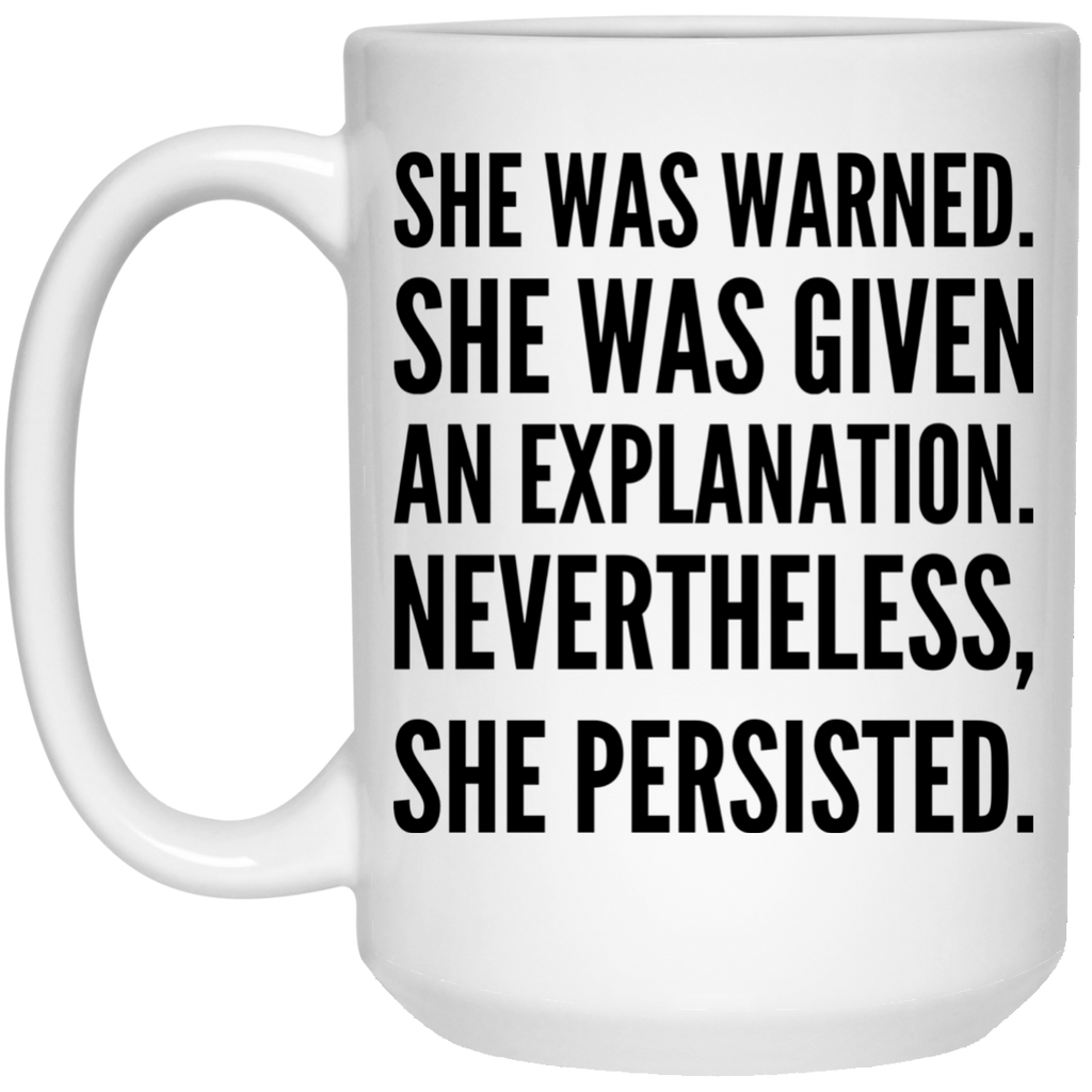 She was warned she was given and explanation nevertheless she persisted Mug  - 15oz