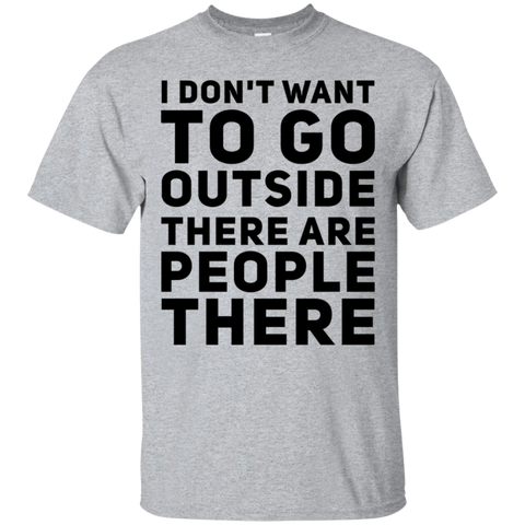 I don't want to go outside there are people there   T-Shirt