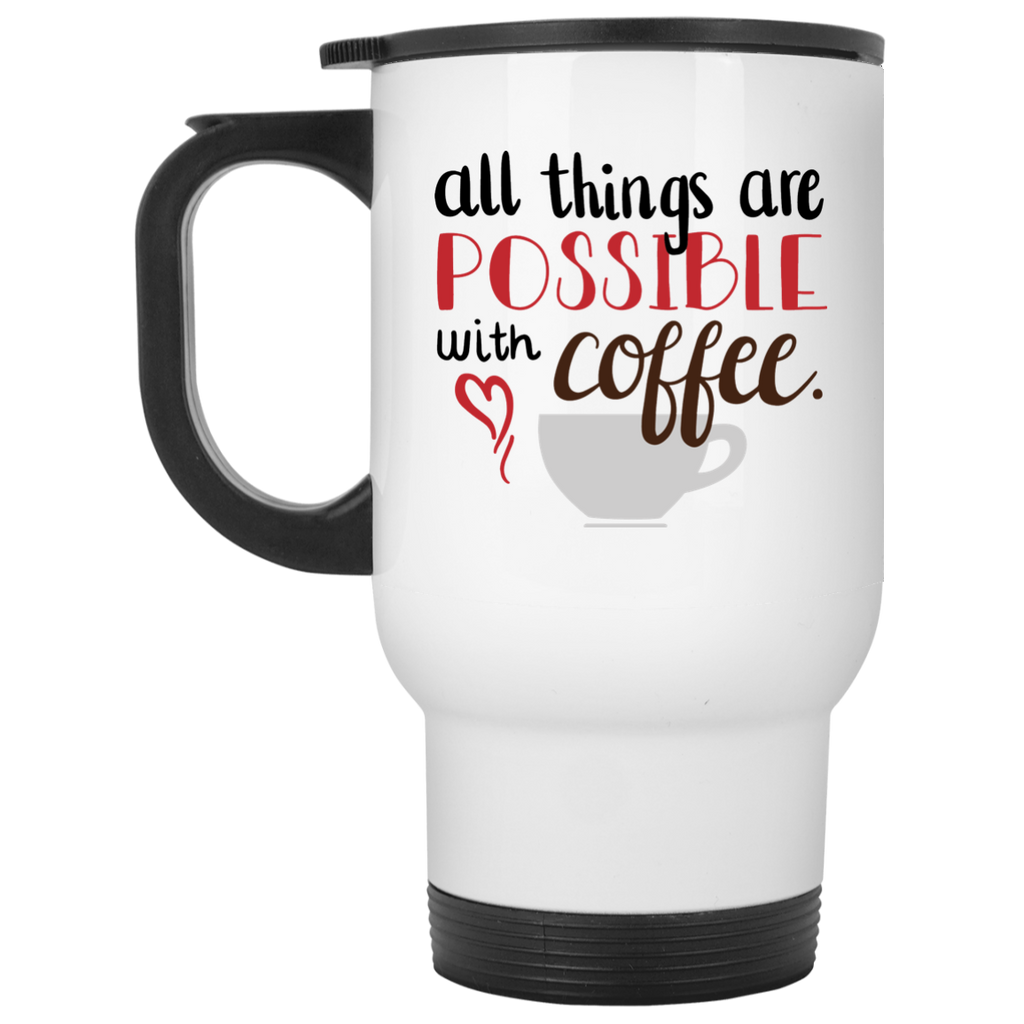 All things are possible with coffee White Travel Mug