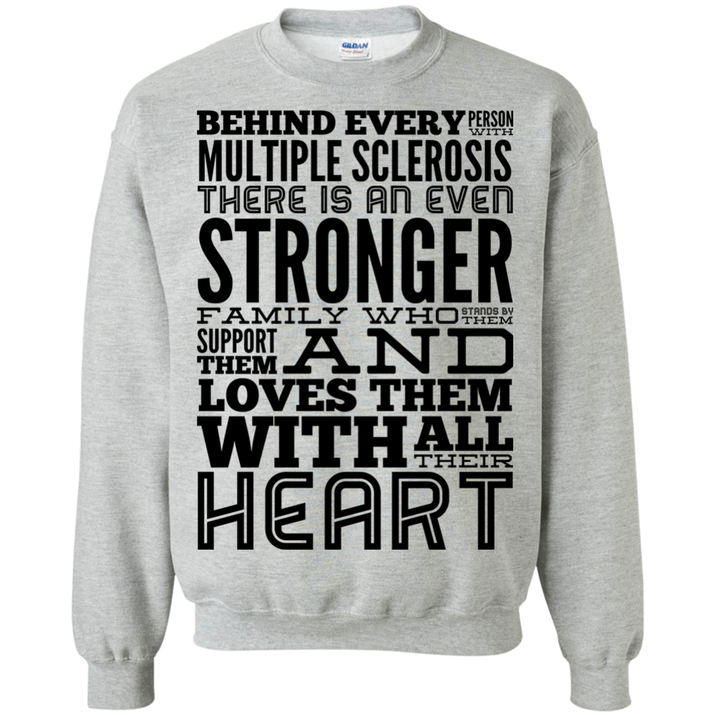 Behind every person with Multiple Sclerosis  Sweatshirt