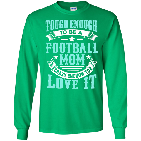 Tough Enough to be a Football Mom Crazy Enough to Love It LS Ultra Cotton Tshirt