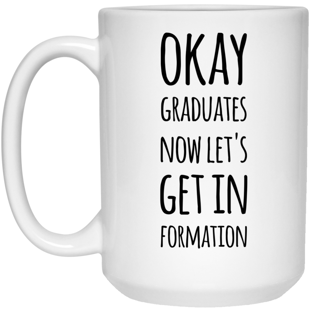 Okay Graduates now let's get in formation Mug  - 15oz