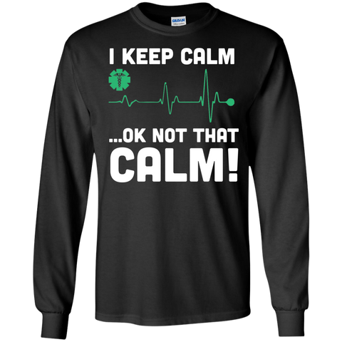 I keep calm .. Ok not that calm LS Ultra Cotton Tshirt