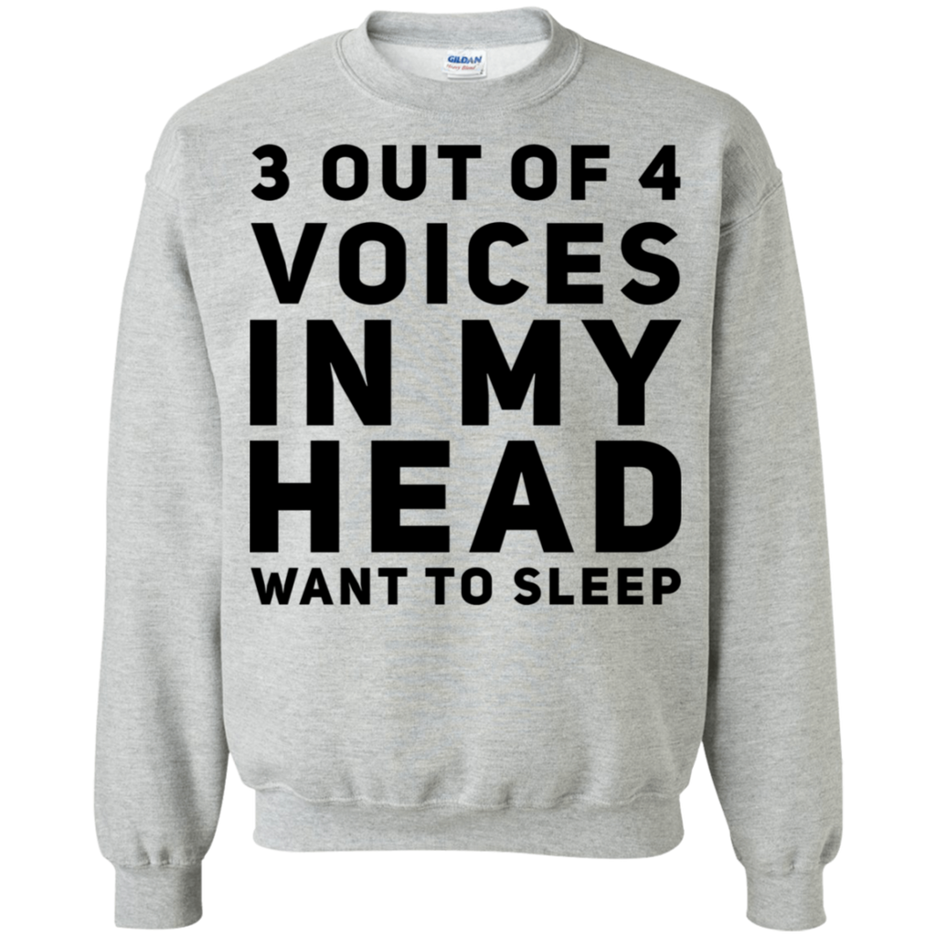 3 out of 4 voices in my head want to sleep Sweatshirt