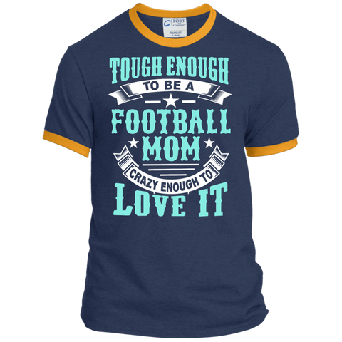 Tough Enough to be a Football Mom Crazy Enough to Love It Ringer Tee