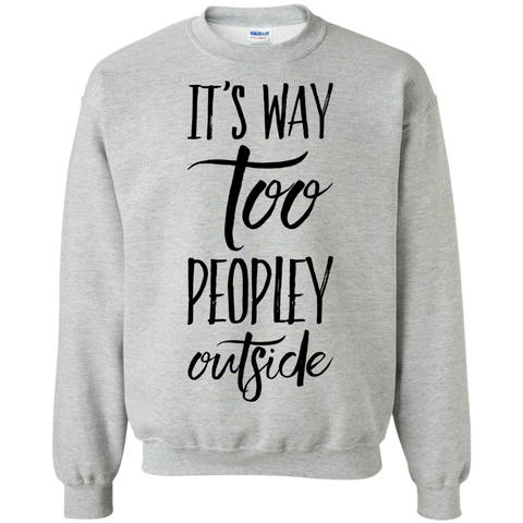 It's way too peopley outside Sweatshirt
