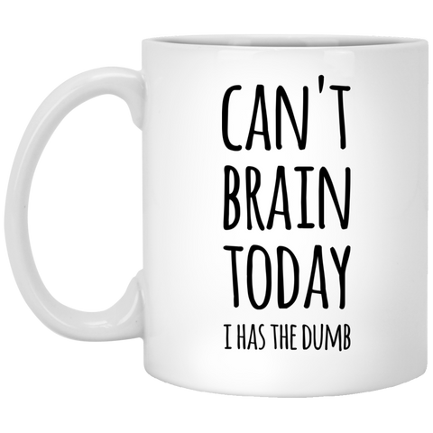 Can't Brain today i has the dumb  11 oz. White Mug