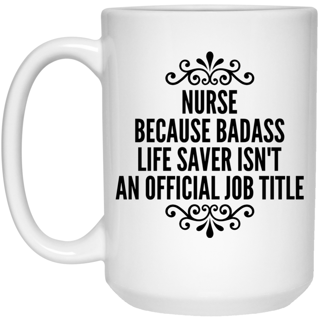 Nurse Because Badass Life saver isn't an official Job title  Mug  - 15oz