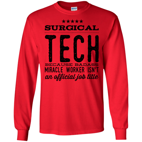Surgical Tech  because badass miracle worker isn't an official job title  LS Tshirt