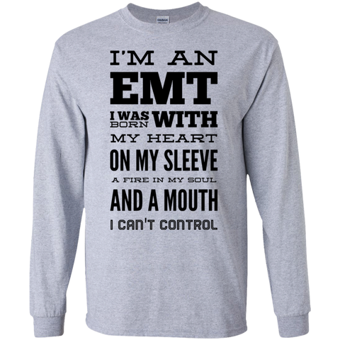 I'm an EMT I was born with my Heart LS Tshirt