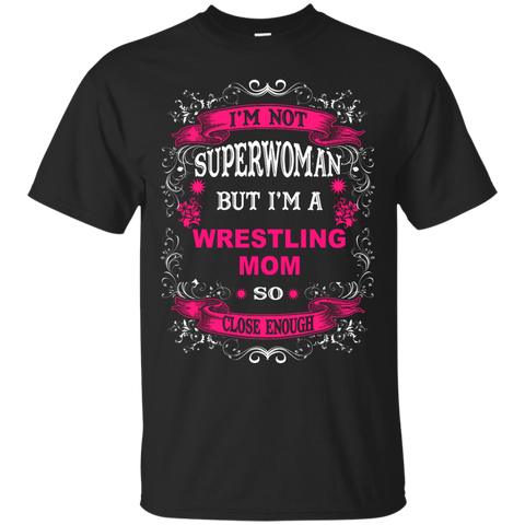 I'm Not Superwoman but I'm a Wrestling Mom So close enough T-Shirt