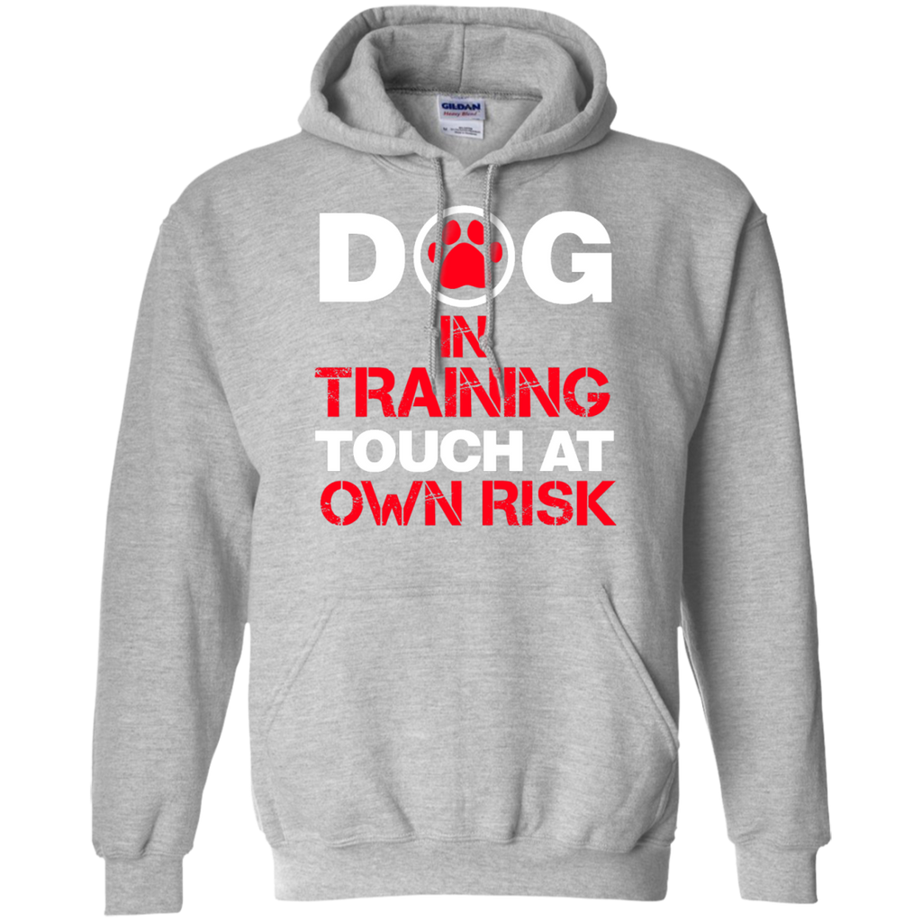 Dog in Training Touch at Own Risk  Hoodie 8 oz