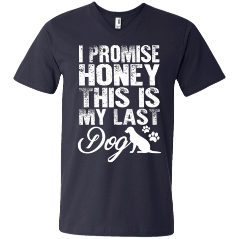I Promise Honey this is my Last Dog   Printed V-Neck T