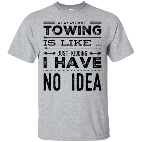A Day without towing is like just kidding i have no idea  Tshirt