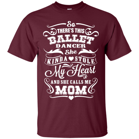 So There's This Ballet Dancer she kinda stole my Heart and she calls me Mom  T-Shirt