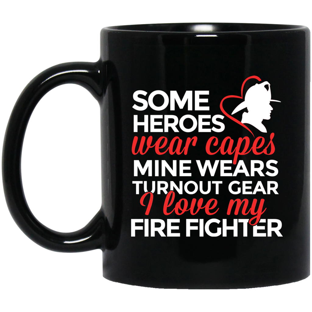 Some heroes wear capes mine wears turnout capes firefighter  11 oz. Black Mug