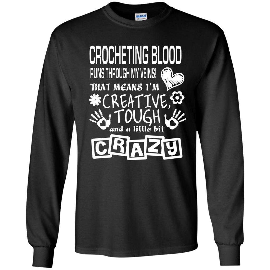 Crocheting Blood Runs Through My Veins I'm Creative Tough and Crazy LS Ultra Cotton Tshirt